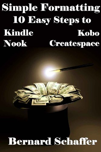 Simple Formatting: 10 Easy Steps to Kindle, Nook, Kobo and Createspace