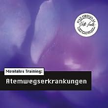 Mentales Training: Atemwegserkrankungen (Die Hörapotheke 2) Hörbuch von Volker Sautter Gesprochen von: Wolfgang Klar, Kathrin Hildebrand