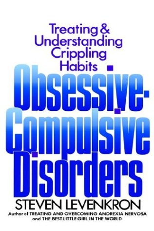 Obsessive Compulsive Disorders: Treating and Understanding Crippling Habits, Steven Levenkron
