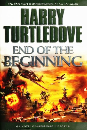 End of the Beginning: A Novel of Alternate History, Harry Turtledove