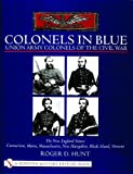 Colonels in Blue - Union Army Colonels of the Civil War: The New England States: Connecticut, Maine, Massachusetts, New Hampshire, Rhode Island, Vermont (Schiffer Military History Book)