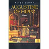 Augustine of Hippo: A Biography (New Edition, with an Epilogue) ~ Peter Brown