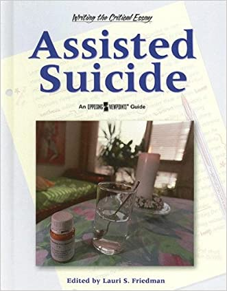 Assisted Suicide (Writing the Critical Essay: An Opposing Viewpoints Guide)