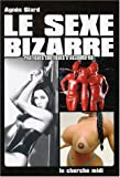 Le sexe bizarre : Pratiques rotiques d'aujourd'hui