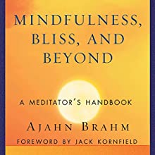Mindfulness, Bliss, and Beyond: A Mediator's Handbook Audiobook by Ajahn Brahm Narrated by Peter Wickham