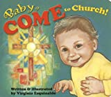 img - for Baby Come to Church!   [BABY COME TO CHURCH-BOARD] [Board Books] book / textbook / text book