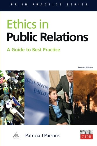 Ethics in Public Relations: A Guide to Best Practice (PR...