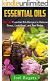 Essential Oils: Top 40 Essential Oils Recipes to Release Stress, Look Good, and Feel Better
