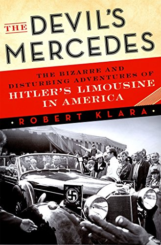 the-devils-mercedes-the-bizarre-and-disturbing-adventures-of-hitlers-limousine-in-america
