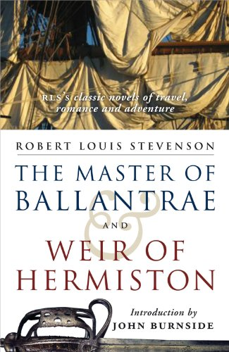 The Master of Ballantrae and Weir of Hermiston: RLS's Classic Novels of Travel, Romance and Adventure