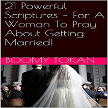 21 Powerful Scriptures: For a Woman to Pray about Getting Married! (       UNABRIDGED) by Boomy Tokan Narrated by Zion Recording