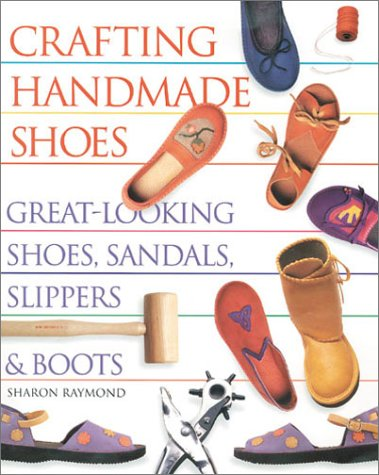 Crafting Handmade Shoes: Great-Looking Shoes, Sandals, Slippers & Boots