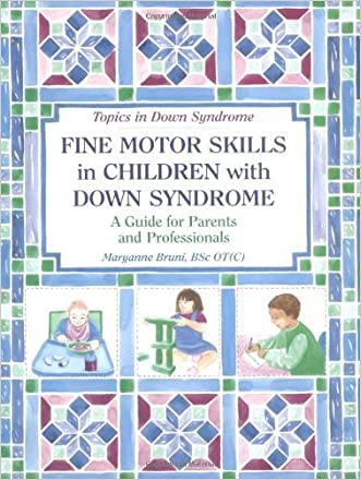 Fine Motor Skills in Children with Down Syndrome: A Guide for Parents and Professionals (Topics in Down Syndrome) by Bruni, Maryanne (1998) Paperback