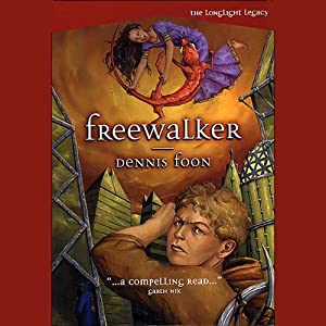 Freewalker: The Longlight Legacy, Book 2 | [Dennis Foon]