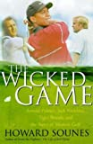 The Wicked Game : Arnold Palmer, Jack Nicklaus, Tiger Woods, and the Story of Modern Golf