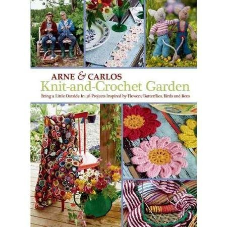 Knit-and-Crochet Garden: Bring a Little Outside In: 36 Projects Inspired by Flowers Butterflies Birds and Bees WLM