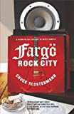 Fargo Rock City - Heavy Metal Odyssey in Rural North Dakota (02) by Klosterman, Chuck [Paperback (2002)] (0743231570) by Chuck Klosterman