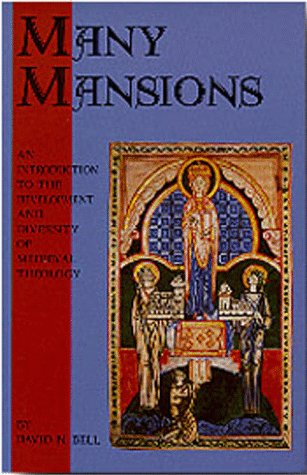 Many Mansions: An Introduction to the Development & Diversity of Medieval Theology (Cistercian Studies Series), DAVID N. BELL