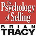 The Psychology of Selling: Increase Your Sales Faster and Easier Than You Ever Thought Possible (       UNABRIDGED) by Brian Tracy Narrated by Brian Tracy