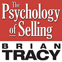 The Psychology of Selling: Increase Your Sales Faster and Easier Than You Ever Thought Possible | Livre audio Auteur(s) : Brian Tracy Narrateur(s) : Brian Tracy