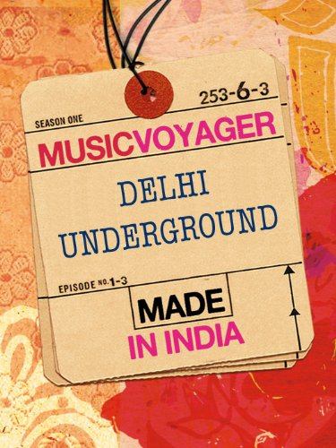 MUSIC VOYAGER Made in India: Delhi Underground