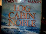 Log Cabin Noble (0385012799) by F. Van Wyck Mason