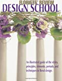 img - for By David Coake Florists' Review Design School: An illustrated guide of the styles, principles, elements, periods, a (First) book / textbook / text book
