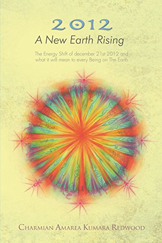 2012 A New Earth Rising: The Energy Shift of december 21st 2012 and what it will mean to every Being on The Earth by Charmian Amarea Kumara Redwood (8-Jun-2012) Paperback