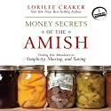 Money Secrets of the Amish: Finding True Abundance in Simplicity, Sharing, and Saving (       UNABRIDGED) by Lorilee Craker Narrated by Lorilee Craker