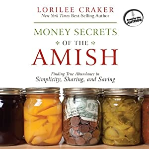Money Secrets of the Amish: Finding True Abundance in Simplicity, Sharing, and Saving | [Lorilee Craker]
