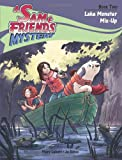 Lake Monster Mix-Up (A Sam & Friends Mystery)