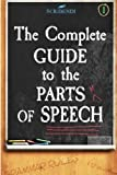 The Complete Guide to the Parts of Speech (The Complete Guide to English Grammar) (Volume 1)
