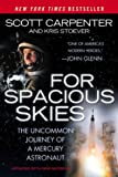 img - for For Spacious Skies: The Uncommon Journey of a Mercury Astronaut book / textbook / text book