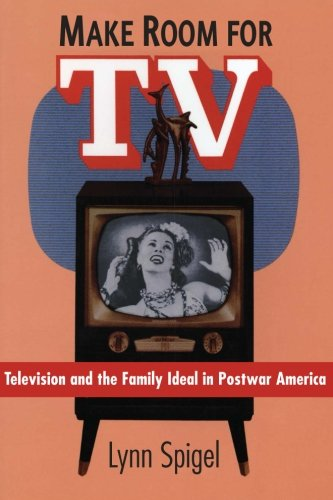 Make Room for TV: Television and the Family Ideal in...
