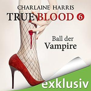 Ball der Vampire (True Blood 6) Hörbuch