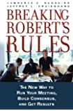 Breaking Robert's Rules: The New Way to Run Your Meeting, Build Consensus, and Get Results
