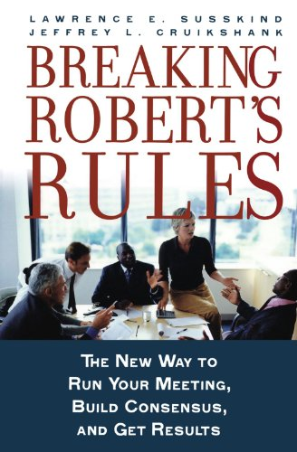 Breaking Robert's Rules: The New Way to Run Your Meeting,...