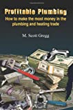 Profitable Plumbing: How to make the most money in the plumbing and heating trade - 1418454893