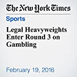 Legal Heavyweights Enter Round 3 on Gambling | Joe Drape