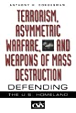 Terrorism, Asymmetric Warfare, and Weapons of Mass Destruction: Defending the U.S. Homeland (Praeger Security International)