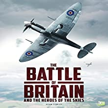 The Battle of Britain and the Heroes of the Skies Audiobook by  Go Entertain Narrated by J.T. McDaniel