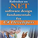Refresher on .NET and Software Design Fundamentals for C# Developers Audiobook by Aleksey Sinyagin Narrated by Todd Gaddy