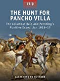 img - for The Hunt for Pancho Villa - The Columbus Raid and Pershing's Punitive Expedition 1916-17 book / textbook / text book