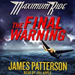 The Final Warning: Maximum Ride (       ABRIDGED) by James Patterson Narrated by Jill Apple