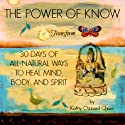 The Power of Know: 30 Days of All-Natural Ways to Heal Mind, Body, and Spirit Audiobook by Kathy Ozzard Chism Narrated by Kathy Ozzard Chism