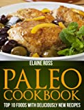 Paleo Cookbook: Top 10 Foods With Deliciously New Recipes To Live Healthy & Lose Weight