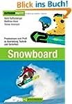 Snowboard: Praxiswissen vom Profi zu...