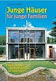 Junge Häuser für junge Familien: Planen und Bauen. Beispiele, die man sich leisten kann