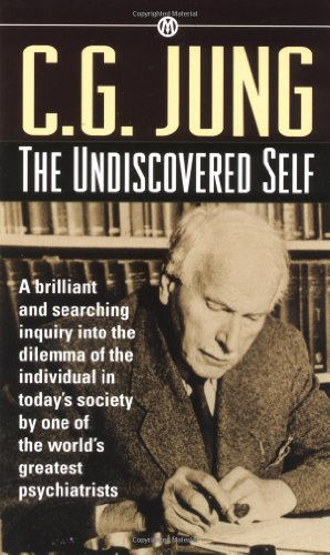 The Undiscovered Self (Mentor Series)