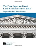 Four Supreme Court Land-Use Decisions of 2005: Separating Fact from Fiction